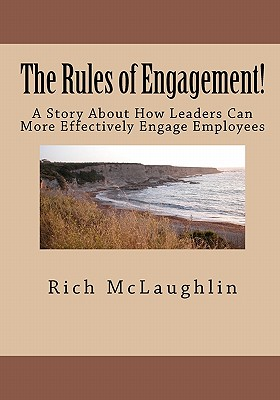 The Rules of Engagement!: A Story About How Leaders Can More Effectively Engage Employees, McLaughlin, Rich