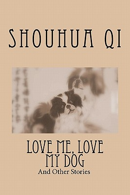 Love Me, Love My Dog and Other Stories: English Chinese Bilingual Edition, Qi, Shouhua