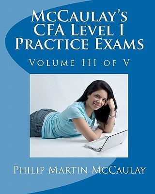McCaulay's CFA Level I Practice Exams Volume III of V, McCaulay, Philip Martin
