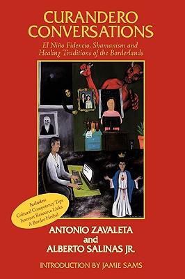 Curandero Conversations: El Ni�o Fidencio, Shamanism and Healing Traditions of the Borderlands, Zavaleta, Antonio