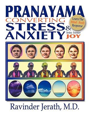 Pranayama: Converting Stress and Anxiety Into Inner Joy, Jerath, M. D. Ravinder