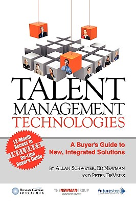 Talent Management Technologies: A Buyer's Guide to New, Innovative Solutions, Schweyer, Allan