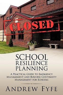 School Resilience Planning: A Practical Guide to Emergency Management and Business Continuity Management for Schools, Fyfe, Andrew