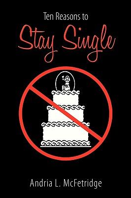 Ten Reasons to Stay Single, McFetridge, Andria L.