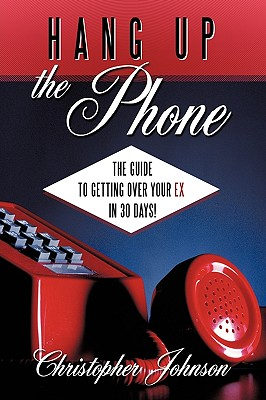 Hang Up The Phone!: The guide to getting over your EX in 30-days!, Johnson, Christopher