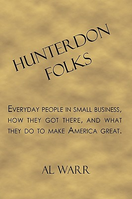 Image for Hunterdon Folks: Everyday people in small business, how they got there, and what they do to make America great.