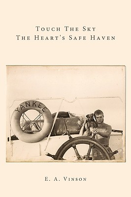 Touch The Sky - The Heart's Safe Haven, E. A. Vinson