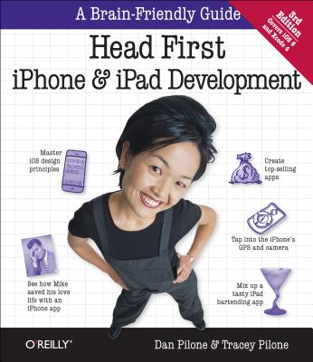 Head First iPhone and iPad Development: A Learner's Guide to Creating Objective-C Applications for the iPhone and iPad, Pilone, Dan; Pilone, Tracey