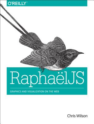 Image for RaphaelJS: Graphics and Visualization on the Web