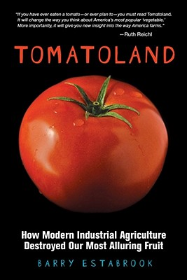 Tomatoland: How Modern Industrial Agriculture Destroyed Our Most Alluring Fruit, Estabrook, Barry