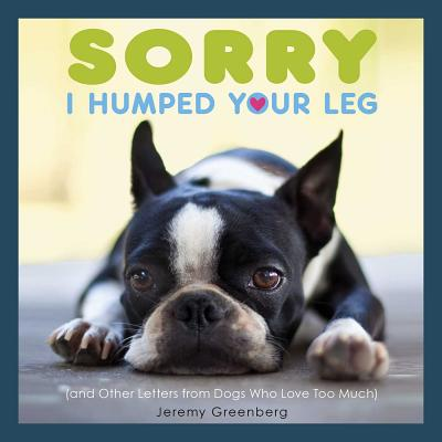 Image for Sorry I Humped Your Leg: (and Other Letters from Dogs Who Love Too Much)