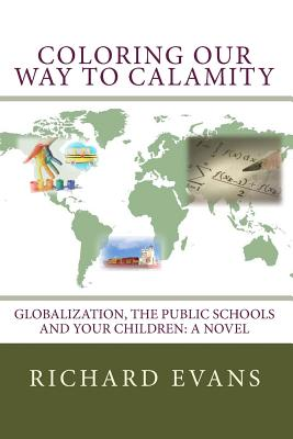 Image for Coloring Our Way to Calamity: Globalization, the Public Schools and Your Children