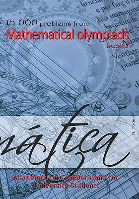 15 000 problems from Mathematical Olympiads book 7: Mathematical Competitions for University Students, Todev, R.