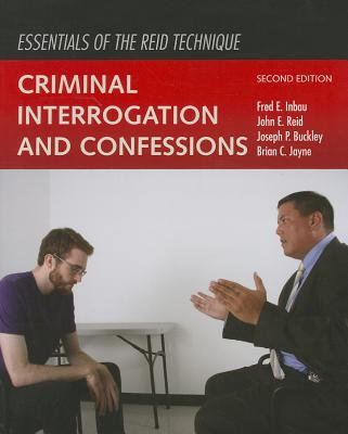 Essentials of the Reid Technique: Criminal Interrogation and Confessions, Inbau, Fred E.; Reid, John E.; Buckley, Joseph P.; Jayne, Brian C.