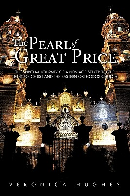 Image for The Pearl of Great Price: The Spiritual Journey of a New Age Seeker to the Light of Christ and the Eastern Orthodox Church