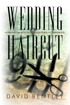 Wedding Haircut: A Prenuptial Rite of Passage for 9/11 Terrorists, Bentley, David