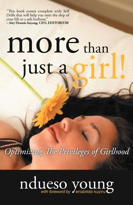 More Than Just A Girl!: Optimizing The Privileges Of Girlhood, Young, Ndueso