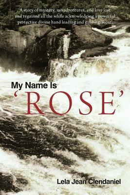 My Name Is 'Rose', Clendaniel, Lela Jean
