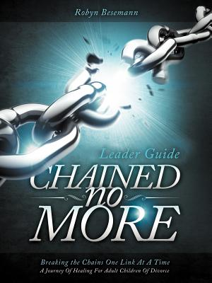 Chained No More (Leader Guide): A Journey of Healing for Adult Children of Divorce, Besemann, Robyn