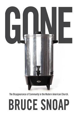 Gone: The Disappearance of Community in the Modern American Church, Snoap, Bruce