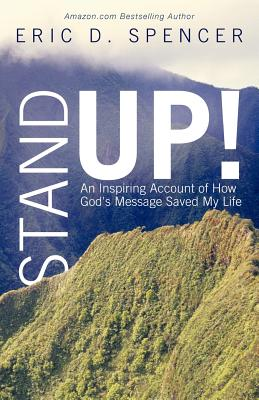 Stand Up!: An Inspiring Account of How God's Message Saved My Life, Spencer, Eric D.