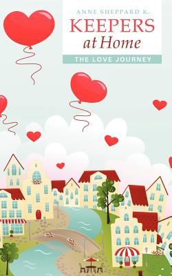 Keepers At Home: The Love Journey, K., Anne Sheppard