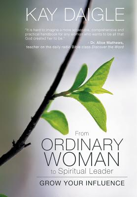 From Ordinary Woman to Spiritual Leader: Grow Your Influence, Daigle, Kay