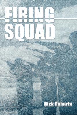 Firing Squad, Roberts, Rick