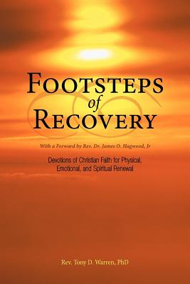 Footsteps of Recovery: Devotions of Christian Faith for Physical, Emotional, and Spiritual Renewal, Warren, Rev. Tony D.