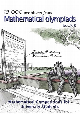 15 000 problems from Mathematical Olympiads book 8: Mathematical Competitions for University Students, Todev, R.