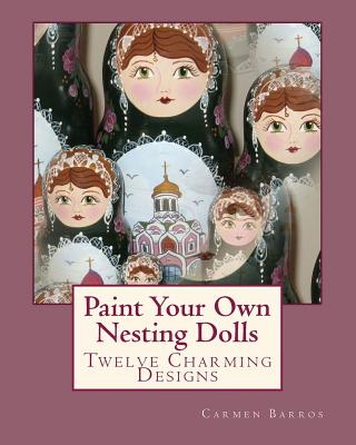 Image for Paint Your Own Nesting Dolls: Twelve Step-by-Step Projects for Decorating Blank Wooden Dolls