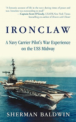 Ironclaw: A Navy Carrier Pilot's War Experience on the USS Midway, Baldwin, Sherman