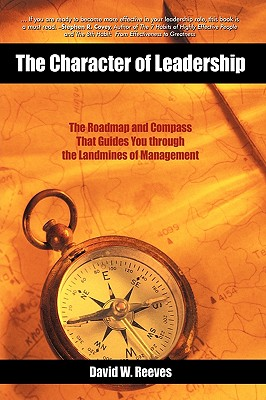 Image for The Character of Leadership: The Roadmap and Compass that Guides You through the Landmines of Management