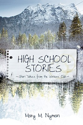 High School Stories: Short Takes from the Writers' Club, Nyman, Mary M.