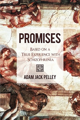 Promises: Based on a True Experience with Schizophrenia, Pelley, Adam Jack