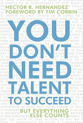 You Don't Need Talent to Succeed: But Everything Else Counts, Hernandez, Hector R.