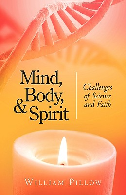Mind, Body, and Spirit: Challenges of Science and Faith, Pillow, William