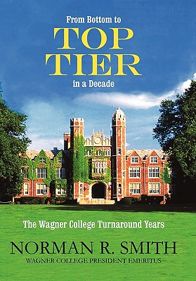 From Bottom to Top Tier in a Decade: The Wagner College Turnaround Years, SMITH, NORMAN R.