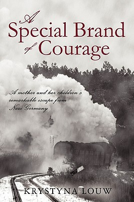A Special Brand of Courage: A Mother and her Children's Remarkable Escape from Nazi Germany, Louw, Krystyna