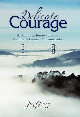 Image for Delicate Courage: An Exquisite Journey of Love, Death, and Eternal Communication