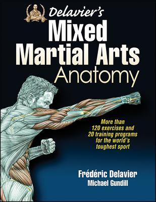 Delavier's Mixed Martial Arts Anatomy, Delavier, Frederic; Gundill, Michael