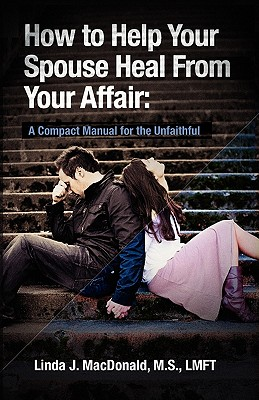Image for How to Help Your Spouse Heal From Your Affair: A Compact Manual for the Unfaithful