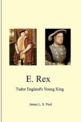 E. Rex: Tudor England's Young King, Pool, James L. S.