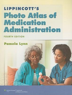 Lippincott's Photo Atlas of Medication Administration 4th Edition, Pamela Lynn MSN RN