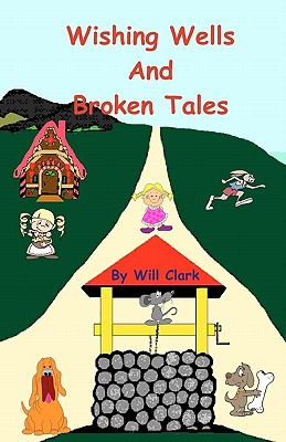 Wishing Wells and Broken Tales: Exploring With Jack and Jill, Clark, Will