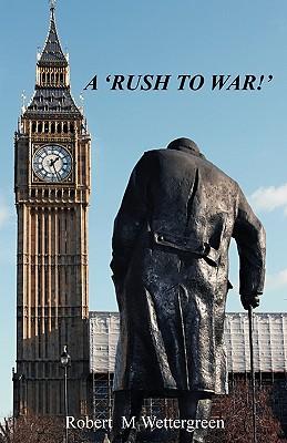 A Rush To War, Wettergreen, Robert M.