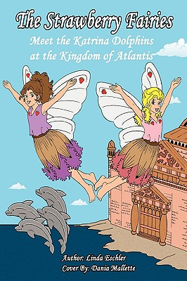 The Strawberry Fairies Meet The Katrina Dolphins at the Kingdom of Atlantis, Eschler, Linda