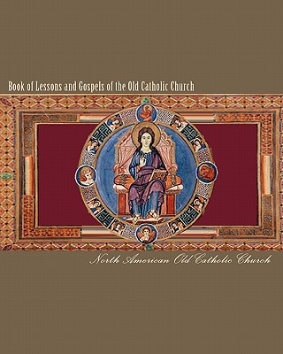 Book of Lessons and Gospels of the Old Catholic Church: Lectionary in English, Old Catholic Church, North American