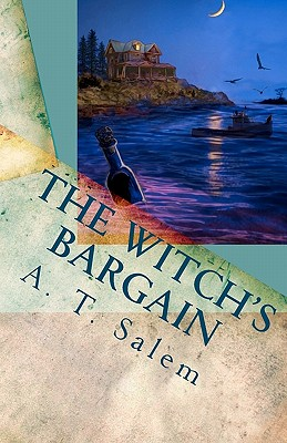 The Witch's Bargain: Penny and John and One-Eyed Zach and the Witch in the House on Postman's Hack, Salem, A. T.