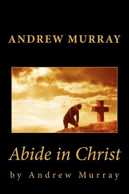 Andrew Murray: Abide in Christ, Murray, Andrew